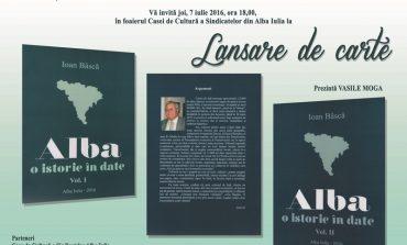 """Lansarea volumelor """"Alba – o istorie în date"""", de Ioan Bâscă, la Casa de Cultură a Sindicatelor din Alba Iulia"""