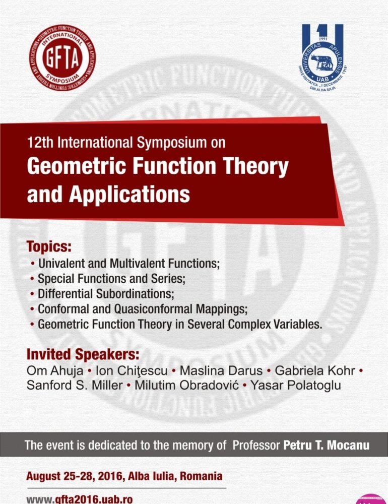 "25 – 28 august: Conferința Internațională ""12th International Symposium on Geometric Function Theory and Applications (GFTA 2016)"", la Universitatea ""1 Decembrie 1918"" din Alba Iulia"