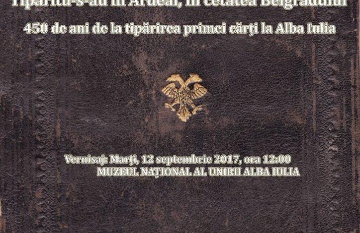 """MARŢI: Vernisajul expoziţiei """"Tipăritu-s-au în Ardeal, în cetatea Belgradului. 450 de ani de la tipărirea primei cărți la Alba Iulia"""", la Muzeul Naţional al Unirii"""