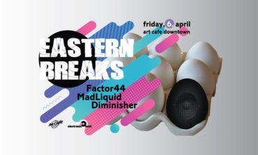 6 Aprilie: Eastern Breaks cu Factor44, MadLiquid și Diminisher la Art Cafe Downtown