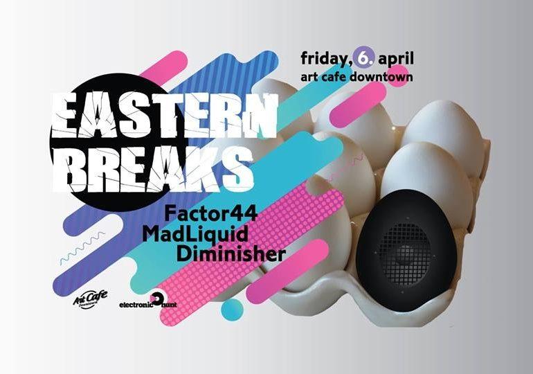 6 Aprilie: Eastern Breaks cu Factor44, MadLiquid și Diminisher la Art Cafe Downtown