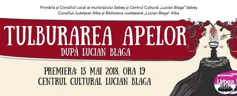 """ASTĂZI: SPECTACOL EVENIMENT LA SEBEȘ. """"Tulburarea apelor"""" de Lucian Blaga"""