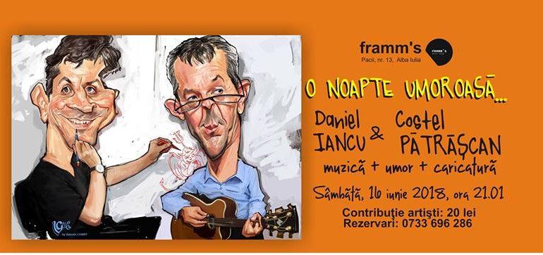 Sâmbătă: O noapte umoroasă, la Framm's. Umor cântat şi caricaturizat cu Daniel Iancu şi Costel Pătrăşcan
