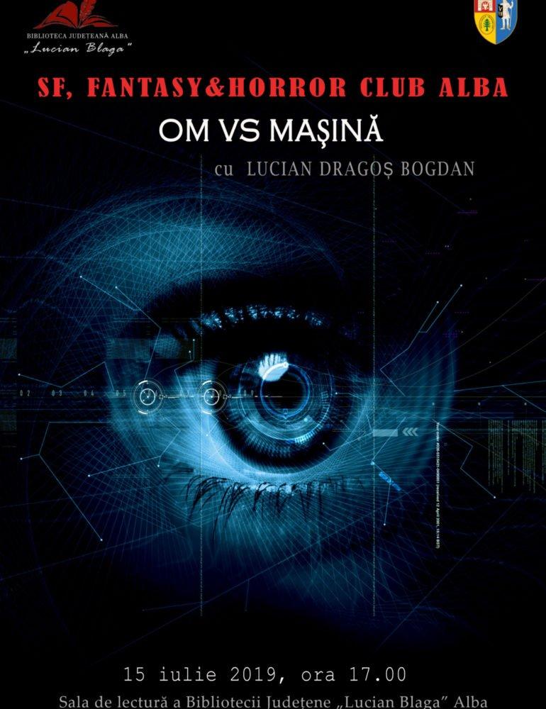 """Om vs. Maşină – tema întâlnirii din luna iulie a """"SF, Fantasy & Horror Club Alba"""" la Biblioteca Judeţeană """"Lucian Blaga"""" Alba"""