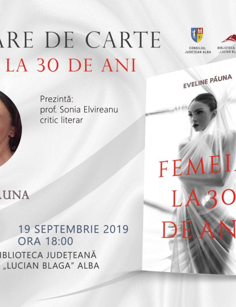 """JOI: Jurnalista şi scriitoarea Eveline Păuna îşi lansează  la Biblioteca Județeană """"Lucian Blaga"""" Alba, cartea """"Femeia la 30 de ani"""""""