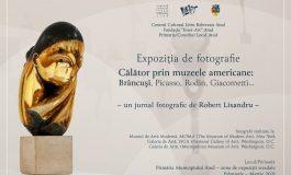 """Expoziție eveniment de fotografie artistică: """"Călător prin muzeele americane: Brâncuşi, Picasso, Rodin, Giacometti…– un jurnal fotografic de Robert Lixandru –"""""""