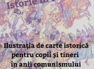 Marți: Expoziția Istorie în culori: Ilustrația de carte istorică pentru copii și tineri în anii comunismului pe Strada Muzeului